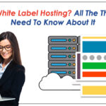 What Is White Label Hosting? All The Things You Need To Know About It