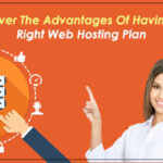 Discover The Advantages Of Having The Right Web Hosting Plan