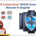 Afraid Of Cybercrime? WHOIS Guard Is The Rescuer In Disguise