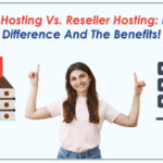 VPS Web Hosting Vs. Reseller Hosting: Know the difference and the benefits!